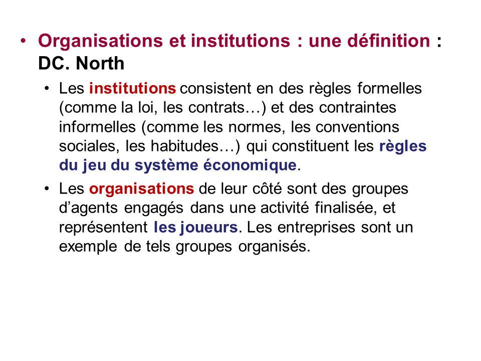 Organisations et institutions : une définition : DC. North Les institutions consistent en des règles formelles (comme la loi, les contrats…) et des co