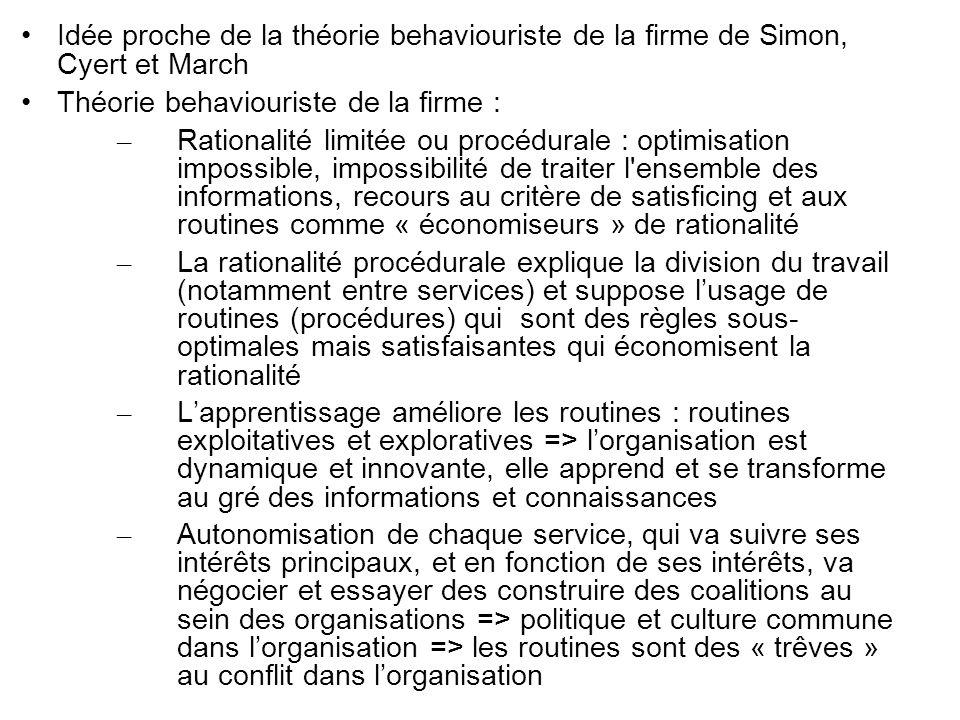 Idée proche de la théorie behaviouriste de la firme de Simon, Cyert et March Théorie behaviouriste de la firme : – Rationalité limitée ou procédurale