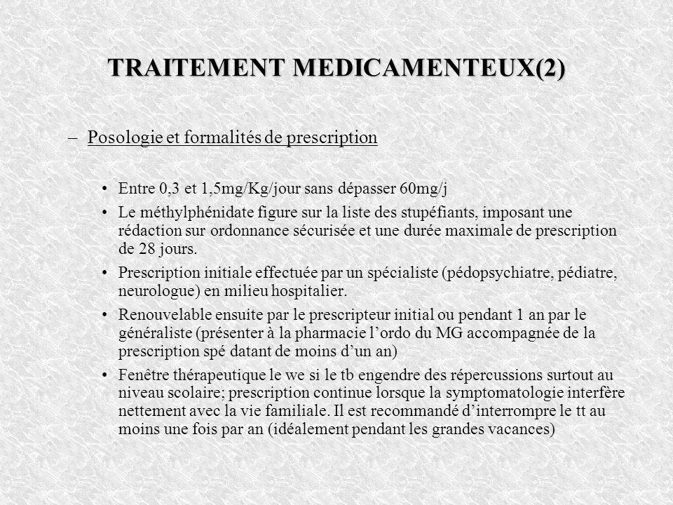 TRAITEMENT MEDICAMENTEUX(2) –Posologie et formalités de prescription Entre 0,3 et 1,5mg/Kg/jour sans dépasser 60mg/j Le méthylphénidate figure sur la