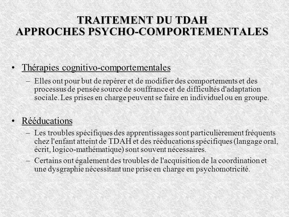 TRAITEMENT DU TDAH APPROCHES PSYCHO-COMPORTEMENTALES Thérapies cognitivo-comportementales –Elles ont pour but de repérer et de modifier des comporteme
