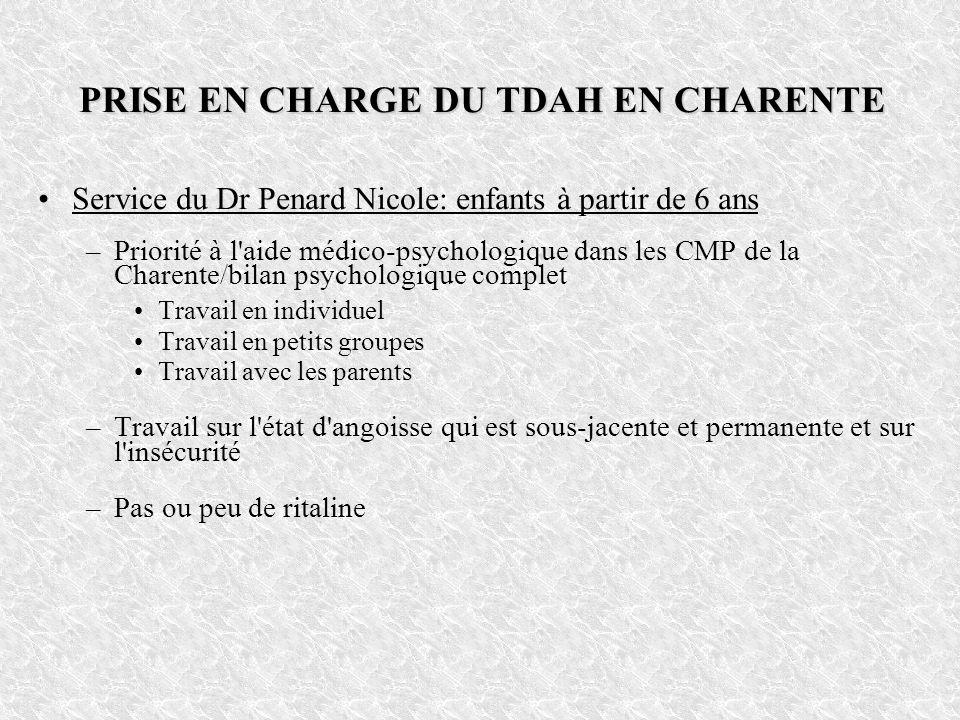 PRISE EN CHARGE DU TDAH EN CHARENTE Service du Dr Penard Nicole: enfants à partir de 6 ans –Priorité à l'aide médico-psychologique dans les CMP de la