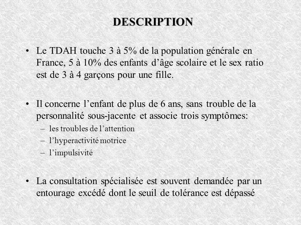 DESCRIPTION Le TDAH touche 3 à 5% de la population générale en France, 5 à 10% des enfants dâge scolaire et le sex ratio est de 3 à 4 garçons pour une