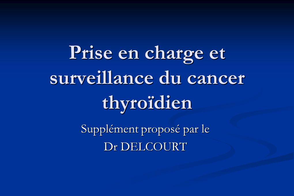 Prise en charge et surveillance du cancer thyroïdien Supplément proposé par le Dr DELCOURT