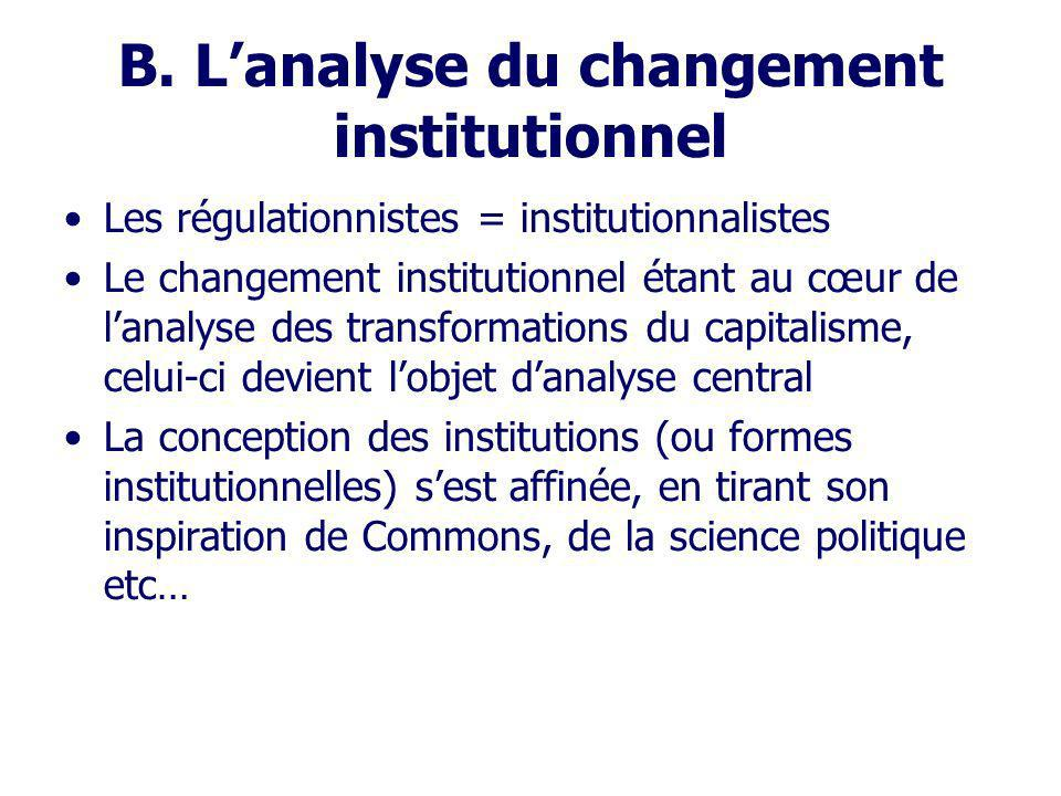 B. Lanalyse du changement institutionnel Les régulationnistes = institutionnalistes Le changement institutionnel étant au cœur de lanalyse des transfo