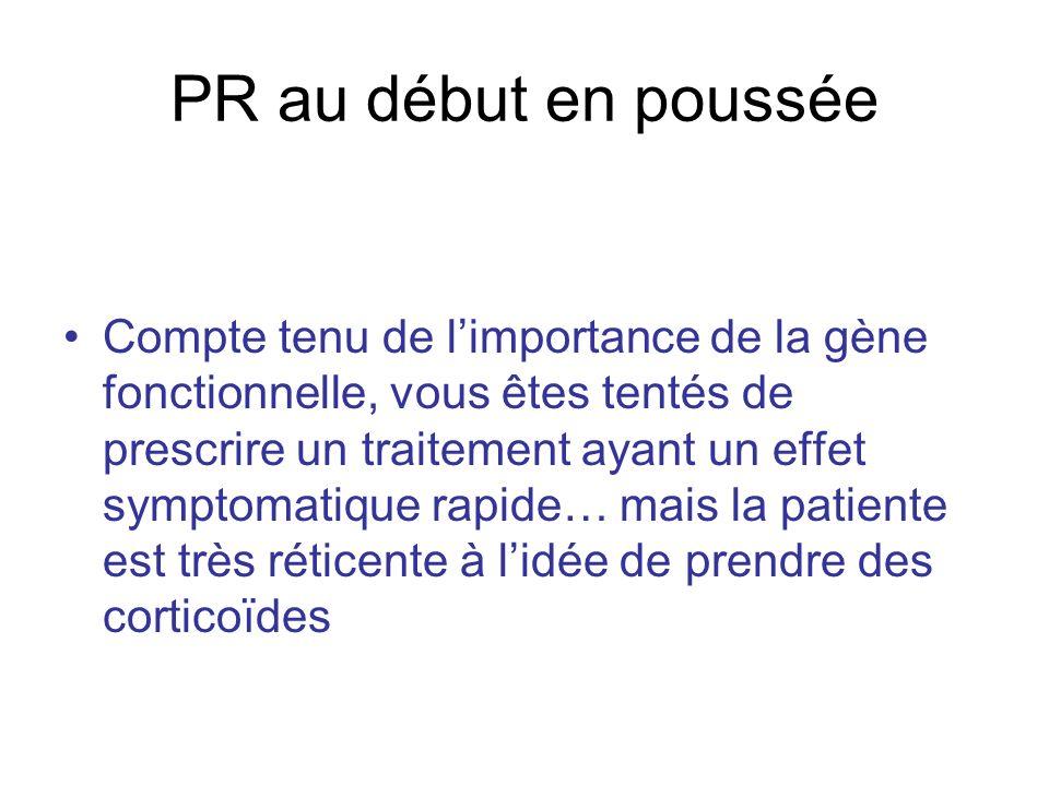 PR au début en poussée Compte tenu de limportance de la gène fonctionnelle, vous êtes tentés de prescrire un traitement ayant un effet symptomatique r