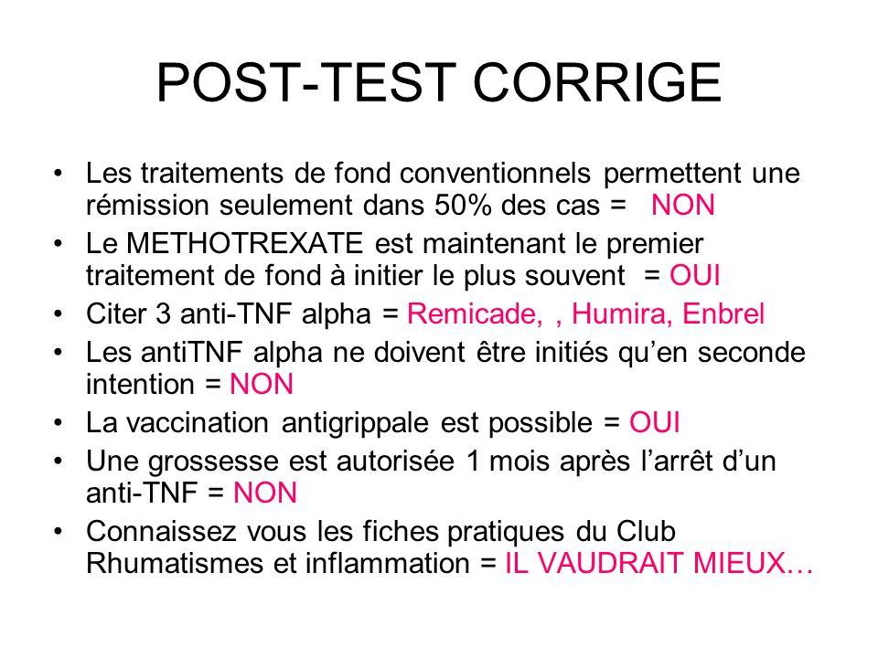POST-TEST CORRIGE Les traitements de fond conventionnels permettent une rémission seulement dans 50% des cas = NON Le METHOTREXATE est maintenant le p