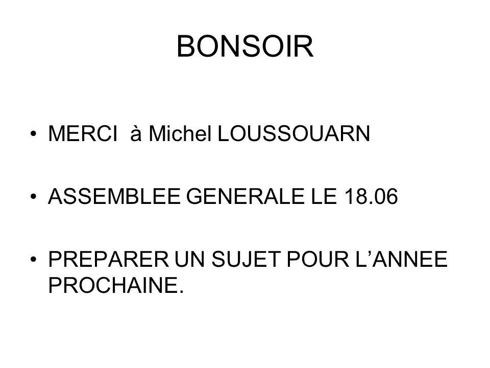 BONSOIR MERCI à Michel LOUSSOUARN ASSEMBLEE GENERALE LE 18.06 PREPARER UN SUJET POUR LANNEE PROCHAINE.