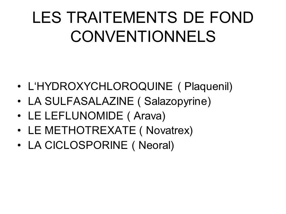 LES TRAITEMENTS DE FOND CONVENTIONNELS LHYDROXYCHLOROQUINE ( Plaquenil) LA SULFASALAZINE ( Salazopyrine) LE LEFLUNOMIDE ( Arava) LE METHOTREXATE ( Nov