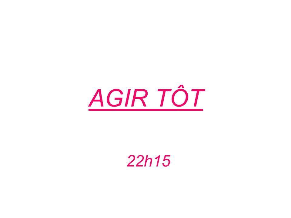 AGIR TÔT 22h15