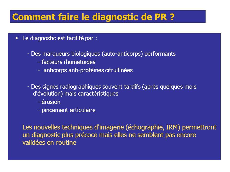 Comment faire le diagnostic de PR ? Le diagnostic est facilité par : - Des marqueurs biologiques (auto-anticorps) performants - facteurs rhumatoïdes -
