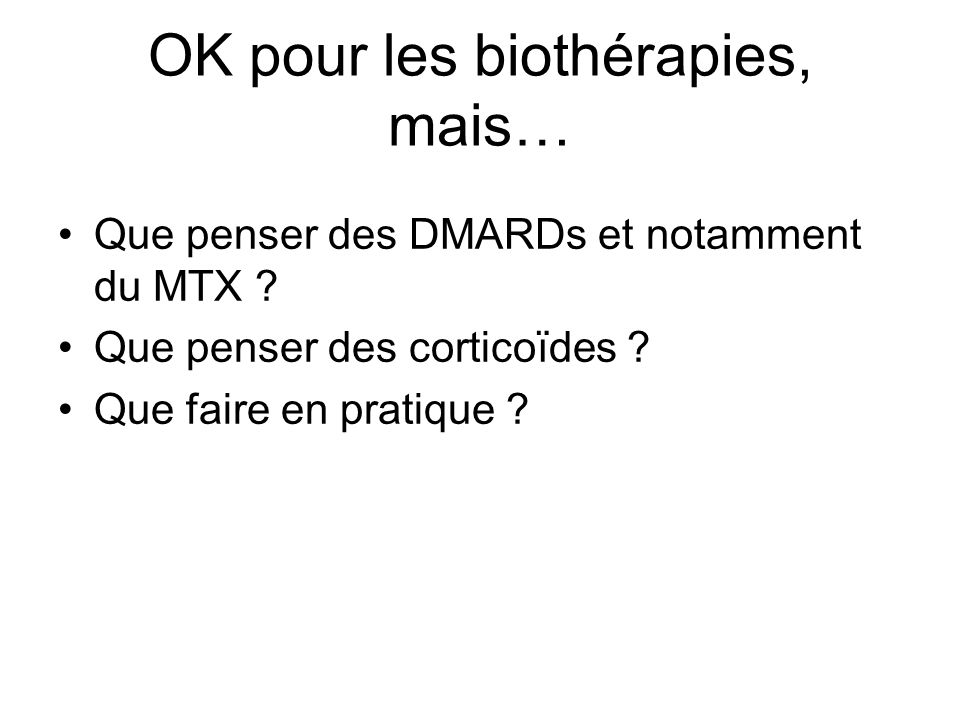 OK pour les biothérapies, mais… Que penser des DMARDs et notamment du MTX ? Que penser des corticoïdes ? Que faire en pratique ?