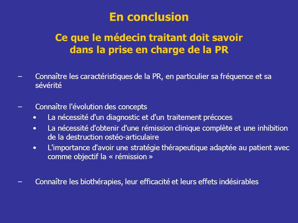 En conclusion Ce que le médecin traitant doit savoir dans la prise en charge de la PR –Connaître les caractéristiques de la PR, en particulier sa fréq