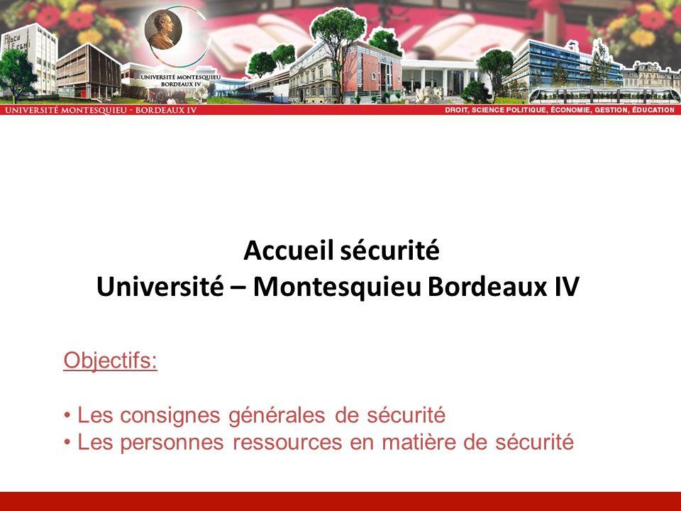 Accueil sécurité Université – Montesquieu Bordeaux IV Objectifs: Les consignes générales de sécurité Les personnes ressources en matière de sécurité