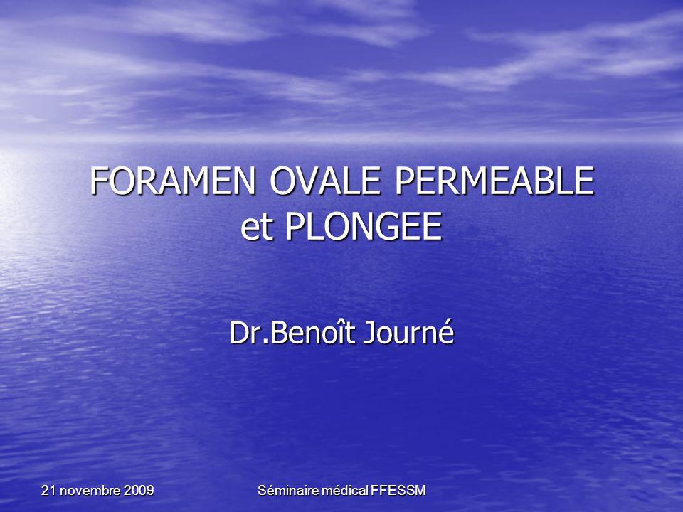 Séminaire médical FFESSM 21 novembre 2009 FORAMEN OVALE PERMEABLE et PLONGEE Dr.Benoît Journé