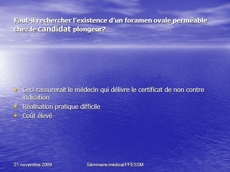 21 novembre 2009Séminaire médical FFESSM Faut-il rechercher lexistence dun foramen ovale perméable chez le candidat plongeur? Ceci rassurerait le méde