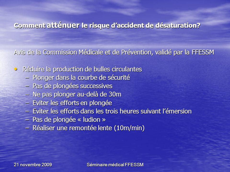 21 novembre 2009Séminaire médical FFESSM Comment atténuer le risque daccident de désaturation? Avis de la Commission Médicale et de Prévention, validé