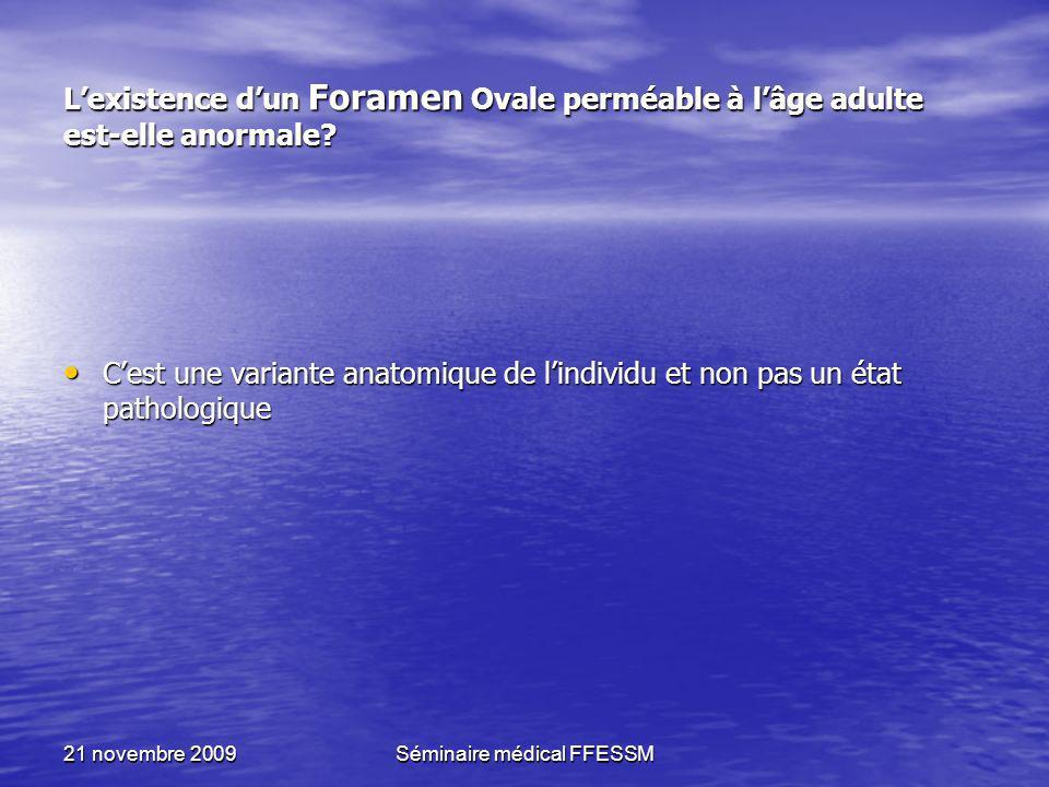21 novembre 2009Séminaire médical FFESSM Lexistence dun Foramen Ovale perméable à lâge adulte est-elle anormale? Cest une variante anatomique de lindi