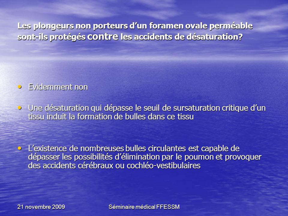 21 novembre 2009Séminaire médical FFESSM Les plongeurs non porteurs dun foramen ovale perméable sont-ils protégés contre les accidents de désaturation