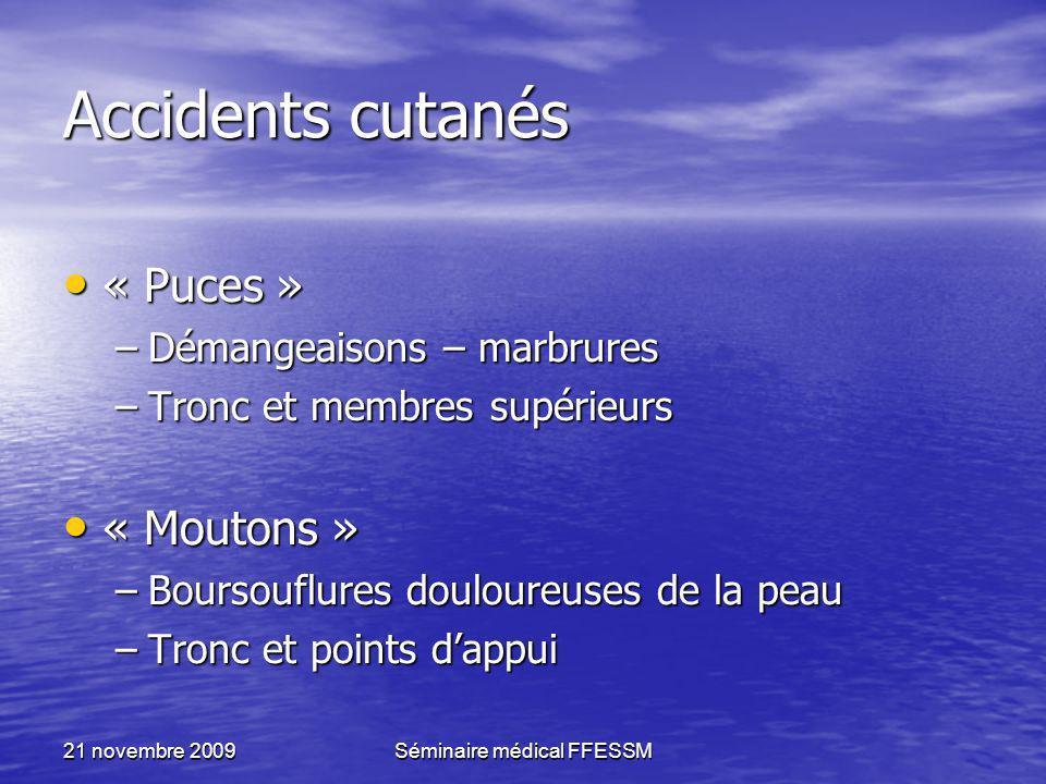 21 novembre 2009Séminaire médical FFESSM Accidents cutanés « Puces » « Puces » –Démangeaisons – marbrures –Tronc et membres supérieurs « Moutons » « M
