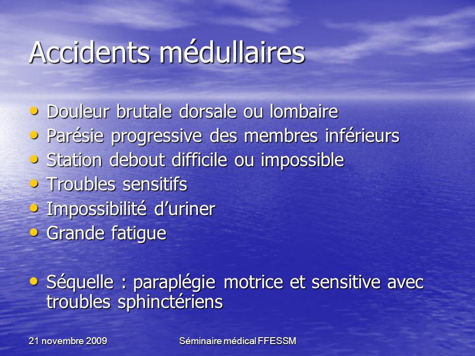 21 novembre 2009Séminaire médical FFESSM Accidents médullaires Douleur brutale dorsale ou lombaire Douleur brutale dorsale ou lombaire Parésie progres