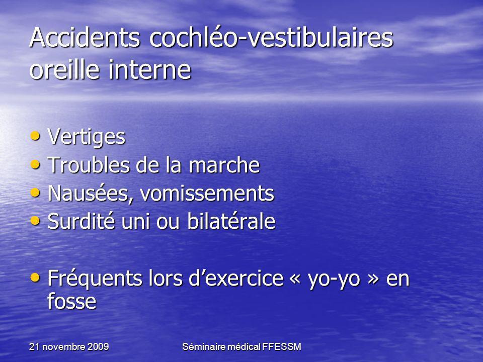 21 novembre 2009Séminaire médical FFESSM Accidents cochléo-vestibulaires oreille interne Vertiges Vertiges Troubles de la marche Troubles de la marche