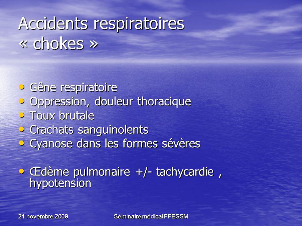 21 novembre 2009Séminaire médical FFESSM Accidents respiratoires « chokes » Gêne respiratoire Gêne respiratoire Oppression, douleur thoracique Oppress
