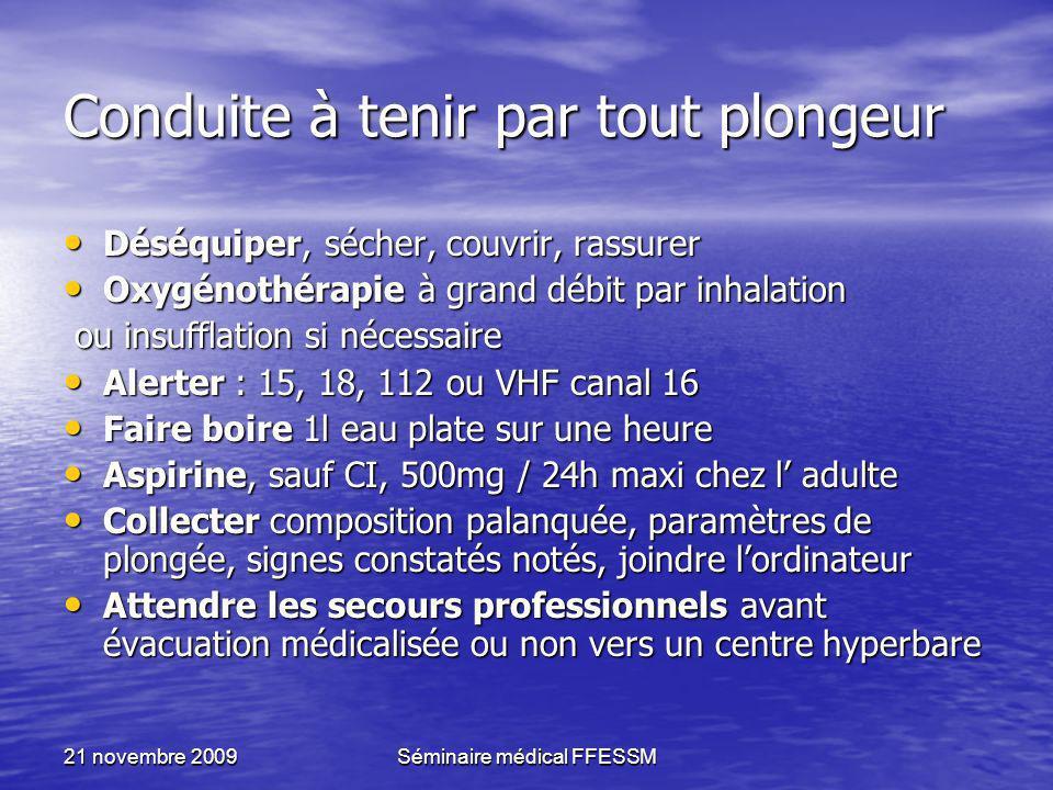 21 novembre 2009Séminaire médical FFESSM Conduite à tenir par tout plongeur Déséquiper, sécher, couvrir, rassurer Déséquiper, sécher, couvrir, rassure
