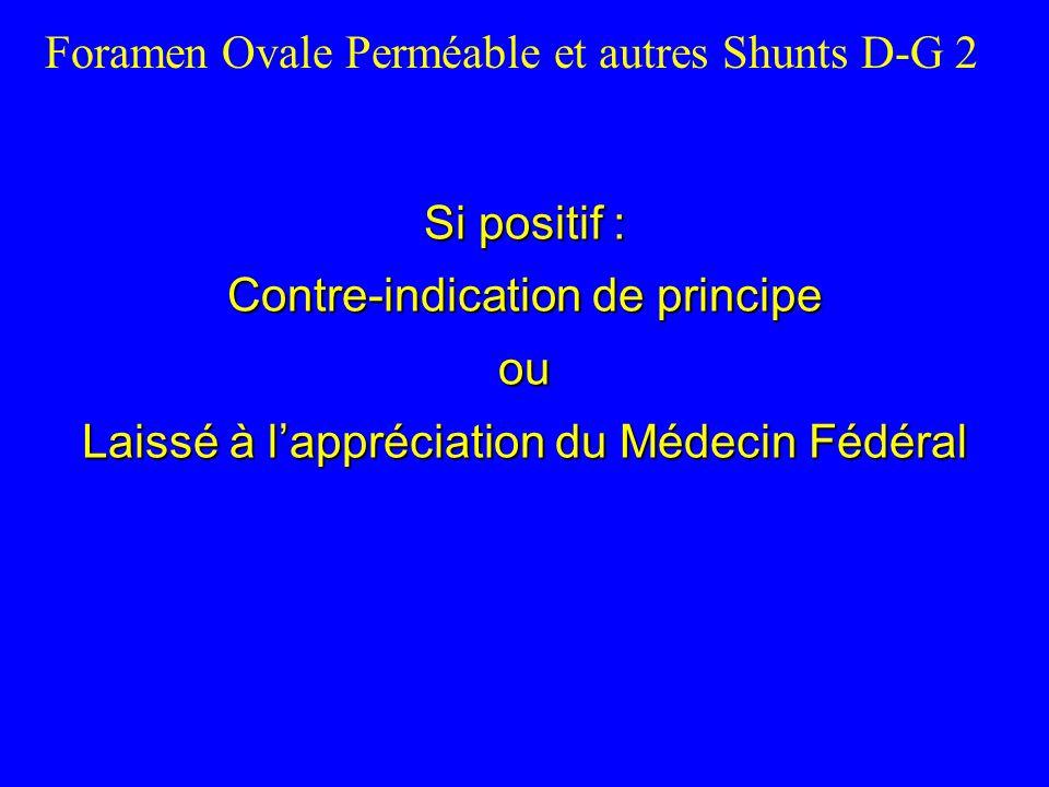 Si positif : Contre-indication de principe ou Laissé à lappréciation du Médecin Fédéral Foramen Ovale Perméable et autres Shunts D-G 2