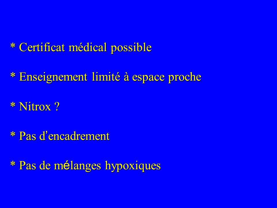 * Certificat médical possible * Enseignement limité à espace proche * Nitrox ? * Pas d encadrement * Pas de m é langes hypoxiques