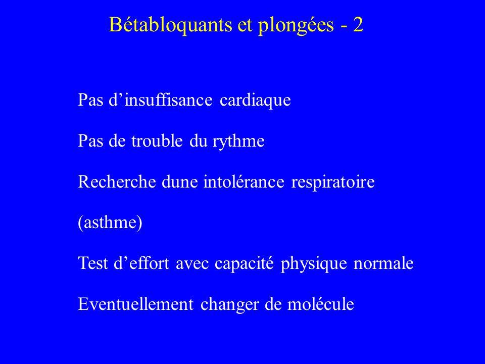 Bétabloquants et plongées - 2 Pas dinsuffisance cardiaque Pas de trouble du rythme Recherche dune intolérance respiratoire (asthme) Test deffort avec