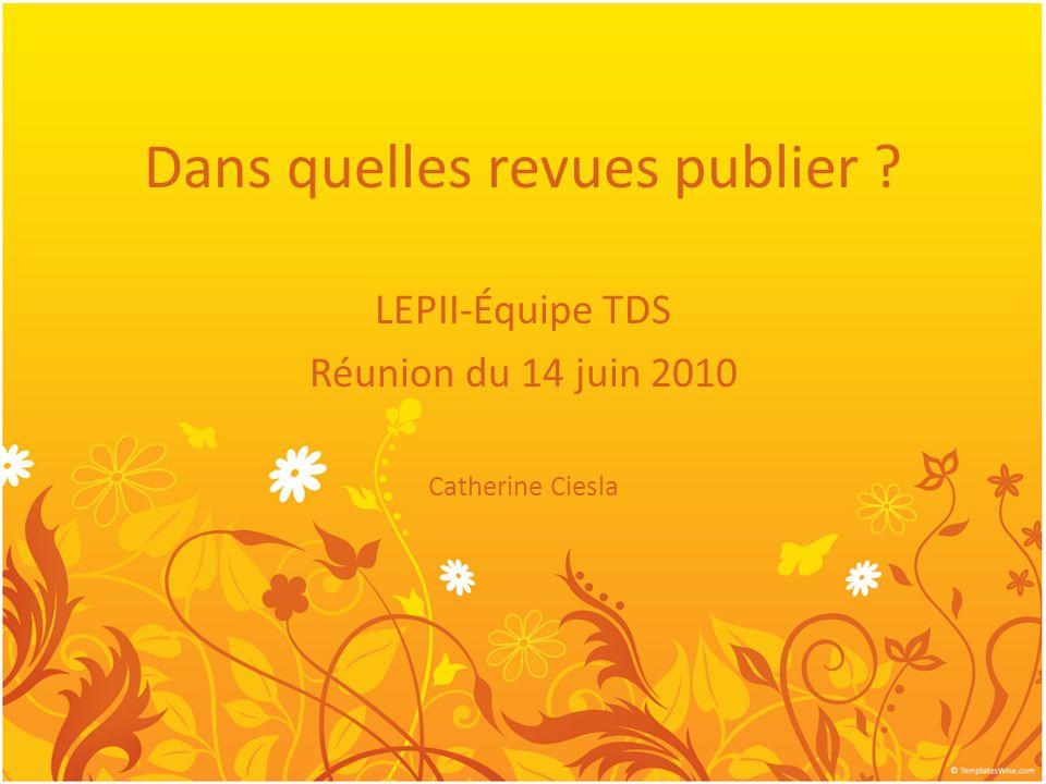 Dans quelles revues publier LEPII-Équipe TDS Réunion du 14 juin 2010 Catherine Ciesla