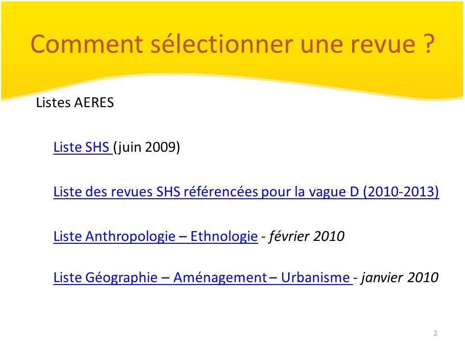 2 Comment sélectionner une revue ? Listes AERES Liste SHS Liste SHS (juin 2009) Liste des revues SHS référencées pour la vague D (2010-2013) Liste Ant