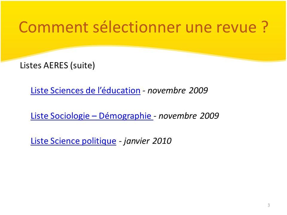3 Comment sélectionner une revue ? Listes AERES (suite) Liste Sciences de léducationListe Sciences de léducation - novembre 2009 Liste Sociologie – Dé