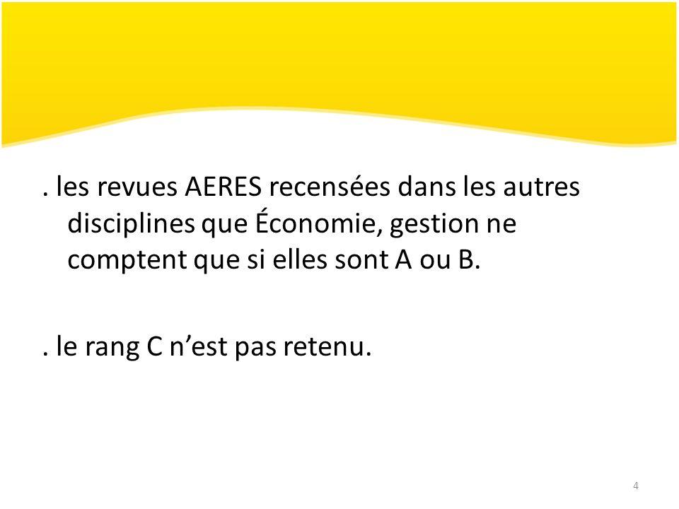 4. les revues AERES recensées dans les autres disciplines que Économie, gestion ne comptent que si elles sont A ou B.. le rang C nest pas retenu.