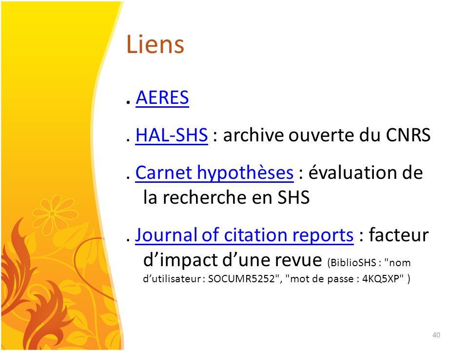 40 Liens. AERES AERES. HAL-SHS : archive ouverte du CNRSHAL-SHS. Carnet hypothèses : évaluation de la recherche en SHSCarnet hypothèses. Journal of ci