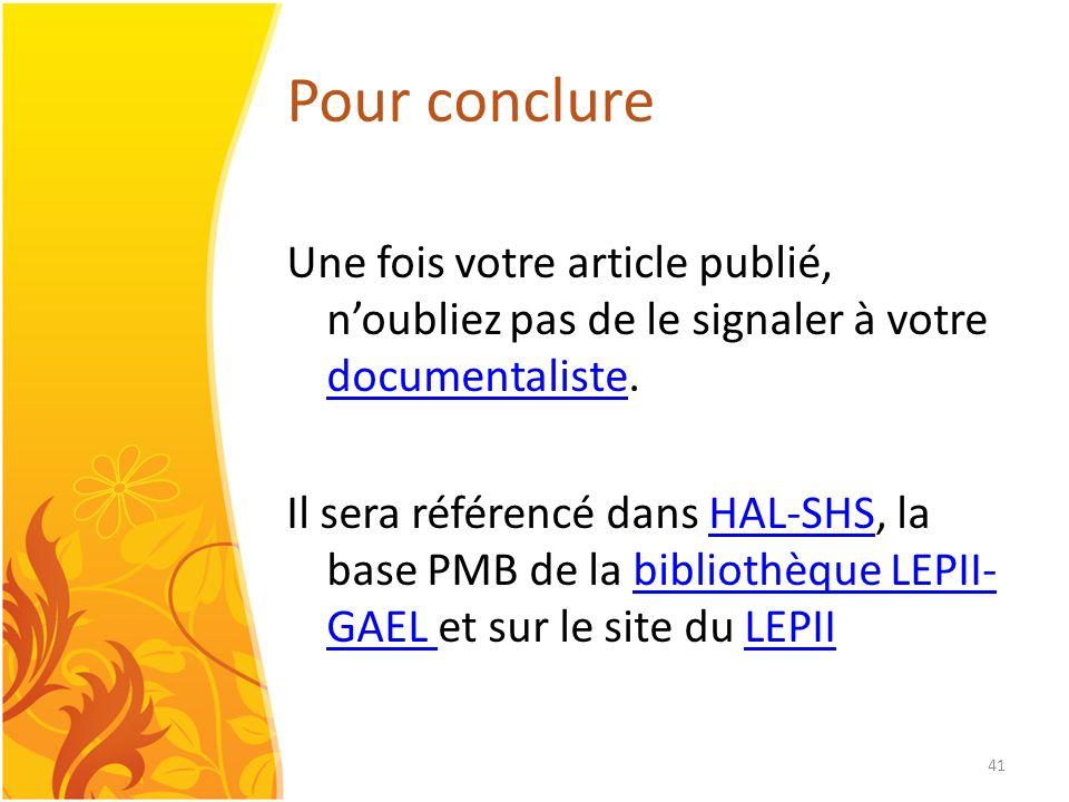 41 Pour conclure Une fois votre article publié, noubliez pas de le signaler à votre documentaliste. documentaliste Il sera référencé dans HAL-SHS, la