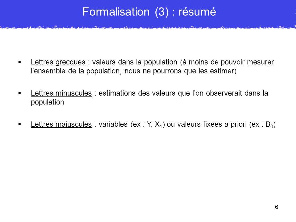 6 Formalisation (3) : résumé Lettres grecques : valeurs dans la population (à moins de pouvoir mesurer lensemble de la population, nous ne pourrons qu