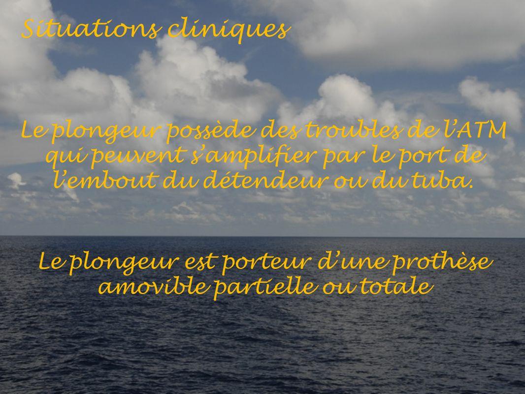 Situations cliniques Le plongeur possède des troubles de lATM qui peuvent samplifier par le port de lembout du détendeur ou du tuba.