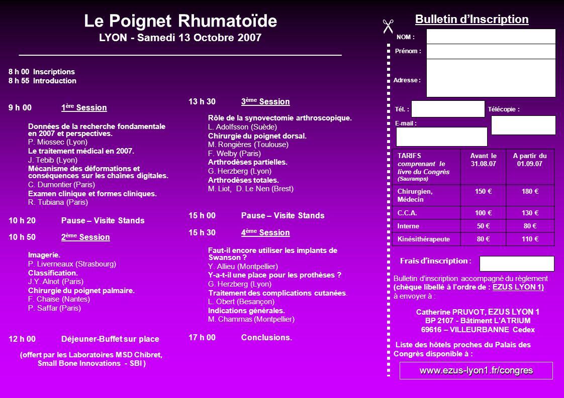 8 h 00 Inscriptions 8 h 55 Introduction 9 h 00 1 ère Session Données de la recherche fondamentale en 2007 et perspectives. P. Miossec (Lyon) Le traite