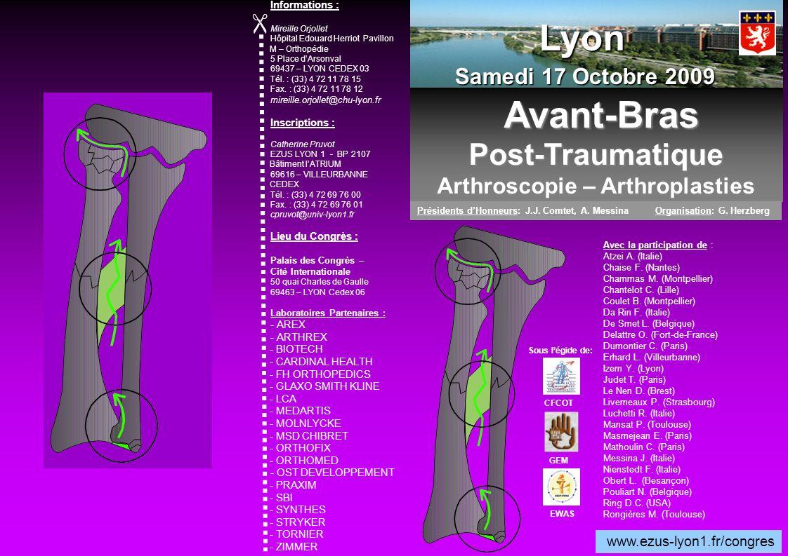 Informations : Mireille Orjollet Hôpital Edouard Herriot Pavillon M – Orthopédie 5 Place dArsonval 69437 – LYON CEDEX 03 Tél. : (33) 4 72 11 78 15 Fax
