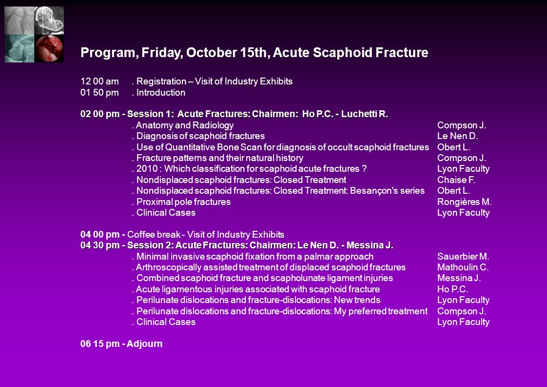 Program, Friday, October 15th, Acute Scaphoid Fracture 12 00 am. Registration – Visit of Industry Exhibits 01 50 pm. Introduction 02 00 pm - Session 1