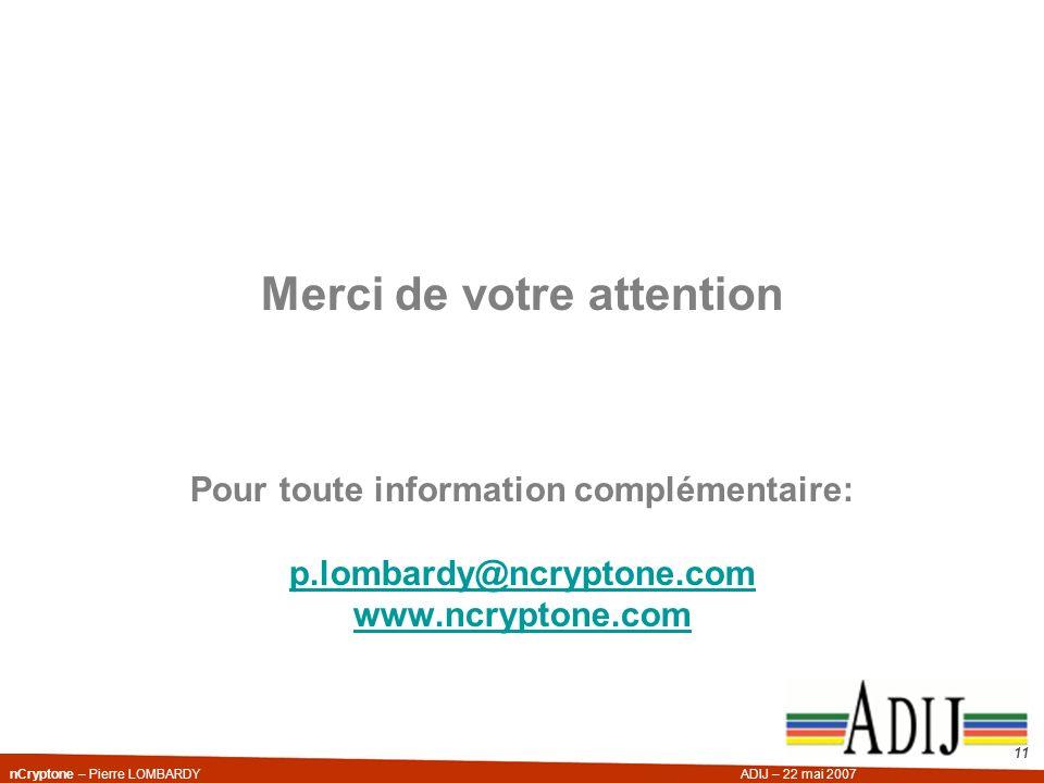 nCryptone – Pierre LOMBARDYADIJ – 22 mai 2007 11 Merci de votre attention Pour toute information complémentaire: p.lombardy@ncryptone.com www.ncrypton