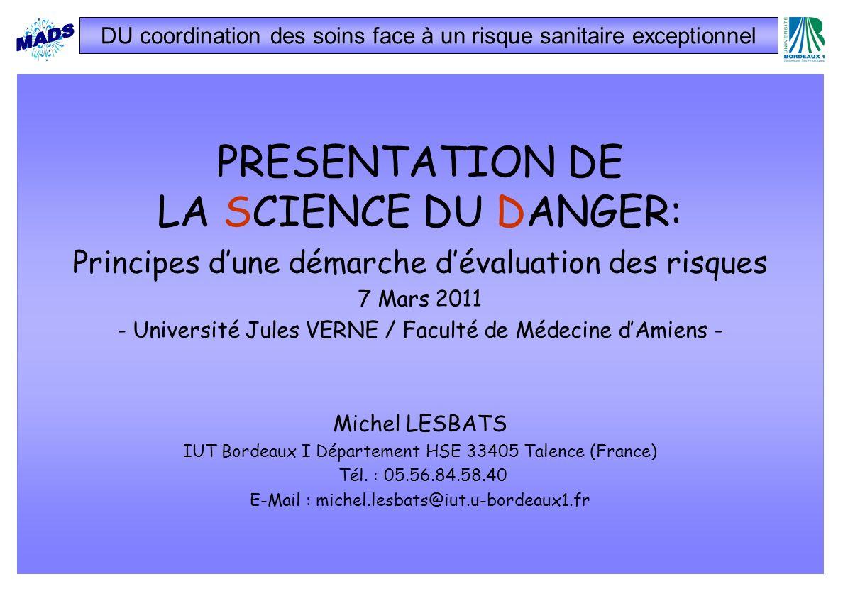 PRESENTATION DE LA SCIENCE DU DANGER: Principes dune démarche dévaluation des risques 7 Mars 2011 - Université Jules VERNE / Faculté de Médecine dAmie