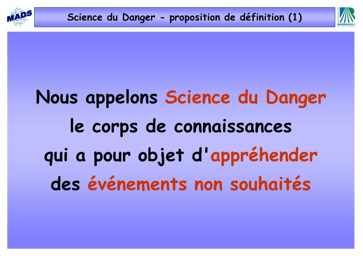Science du Danger - proposition de définition (1) Nous appelons Science du Danger le corps de connaissances qui a pour objet d'appréhender des événeme