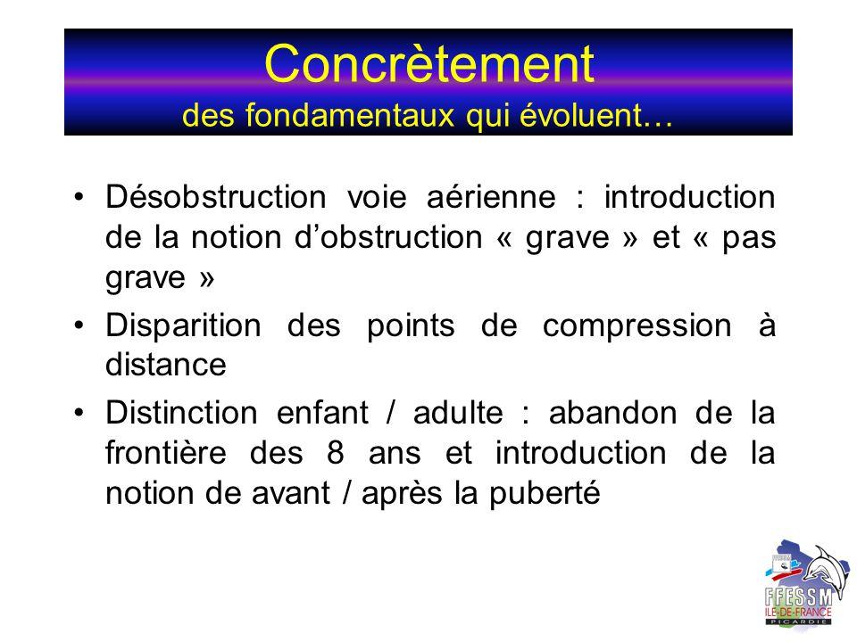 Concrètement des fondamentaux qui évoluent… Désobstruction voie aérienne : introduction de la notion dobstruction « grave » et « pas grave » Dispariti
