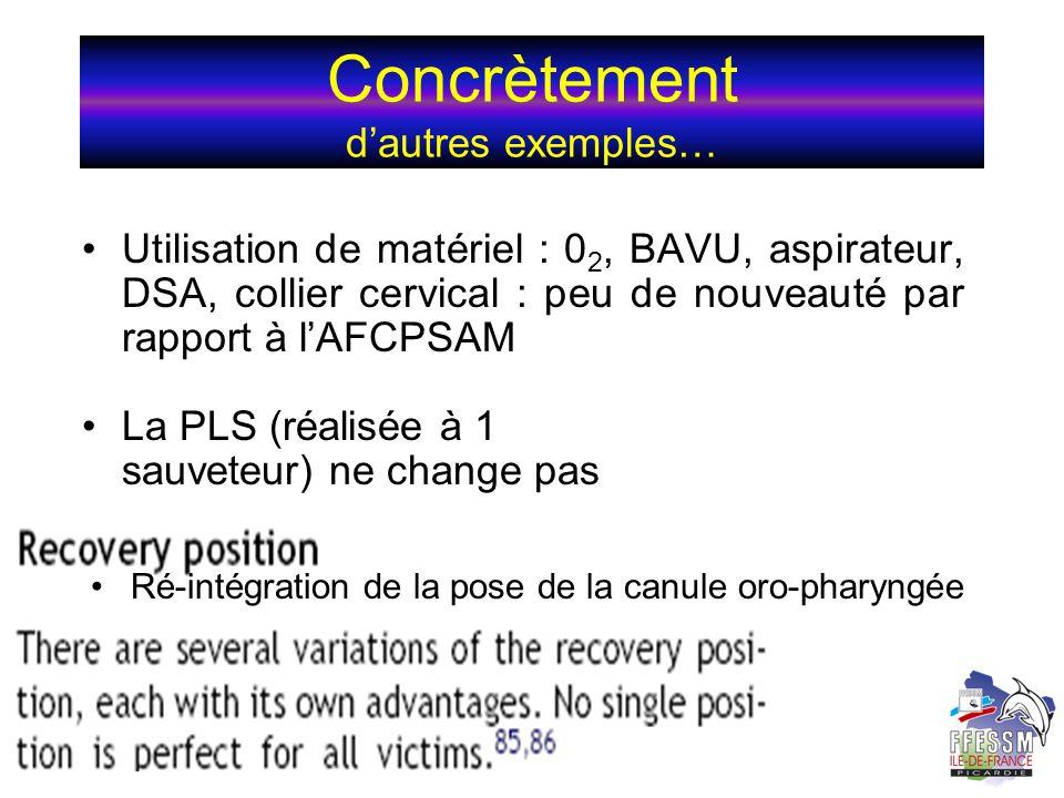 Concrètement dautres exemples… Utilisation de matériel : 0 2, BAVU, aspirateur, DSA, collier cervical : peu de nouveauté par rapport à lAFCPSAM La PLS
