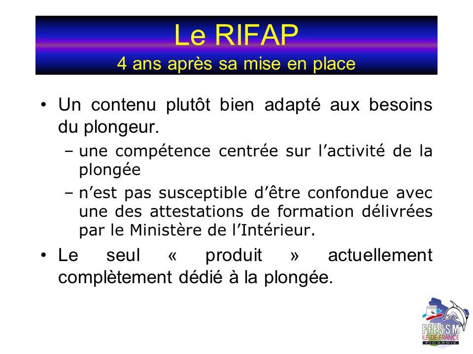Le RIFAP 4 ans après sa mise en place Un contenu plutôt bien adapté aux besoins du plongeur. –une compétence centrée sur lactivité de la plongée –nest