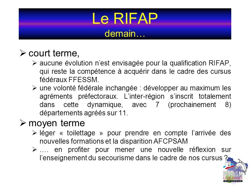 Le RIFAP demain… court terme, aucune évolution nest envisagée pour la qualification RIFAP, qui reste la compétence à acquérir dans le cadre des cursus