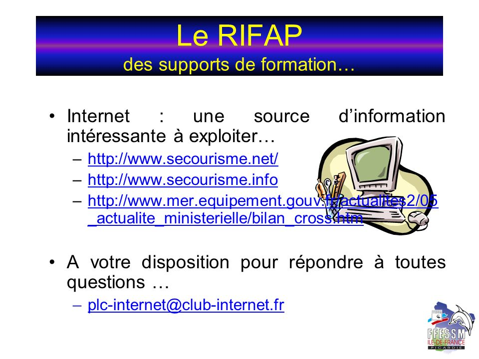 Le RIFAP des supports de formation… Internet : une source dinformation intéressante à exploiter… –http://www.secourisme.net/http://www.secourisme.net/