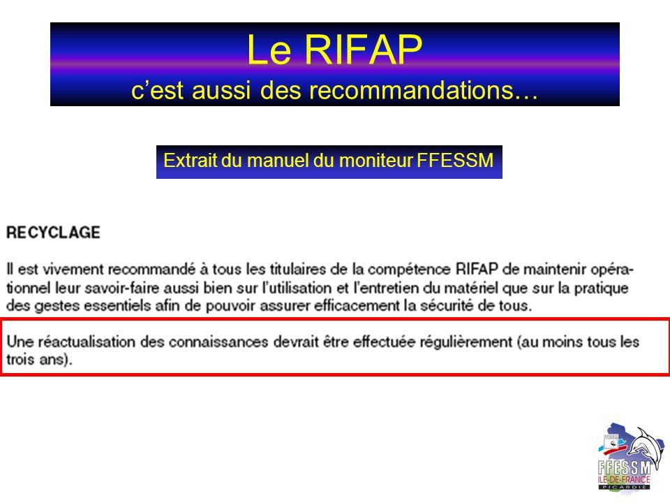 Le RIFAP cest aussi des recommandations… Extrait du manuel du moniteur FFESSM